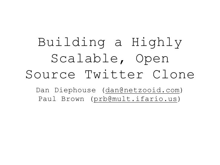 Building a Highly     Scalable, Open Source Twitter Clone  Dan Diephouse (dan@netzooid.com)   Paul Brown (prb@mult.ifario....
