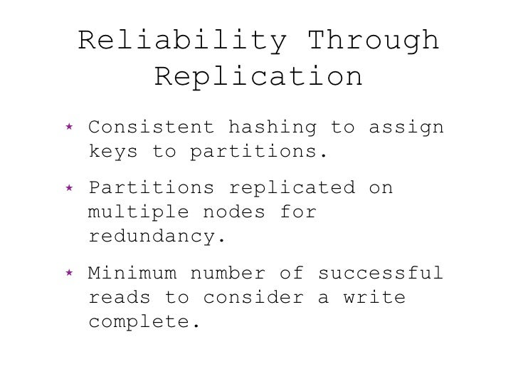 Reliability Through         Replication ★   Consistent hashing to assign     keys to partitions. ★   Partitions replicated...