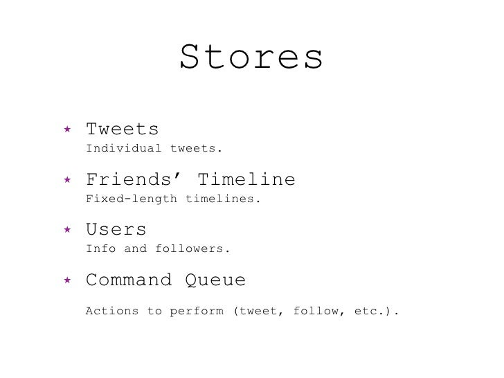 Stores ★   Tweets     Individual tweets.  ★   Friends' Timeline     Fixed-length timelines.  ★   Users     Info and follow...