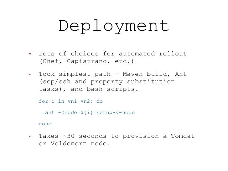 Deployment ★   Lots of choices for automated rollout     (Chef, Capistrano, etc.) ★   Took simplest path — Maven build, An...