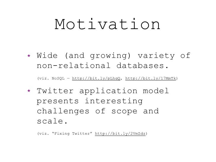 Motivation ★   Wide (and growing) variety of     non-relational databases.     (viz. NoSQL — http://bit.ly/pLhqQ, http://b...