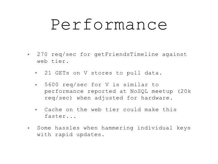 Performance ★   270 req/sec for getFriendsTimeline against     web tier.     ★   21 GETs on V stores to pull data.     ★  ...