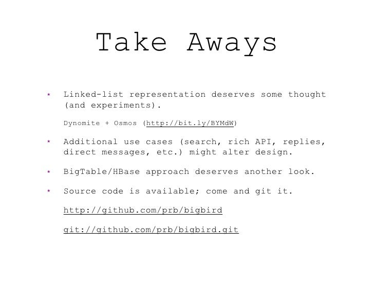 Take Aways ★   Linked-list representation deserves some thought     (and experiments).     Dynomite + Osmos (http://bit.ly...