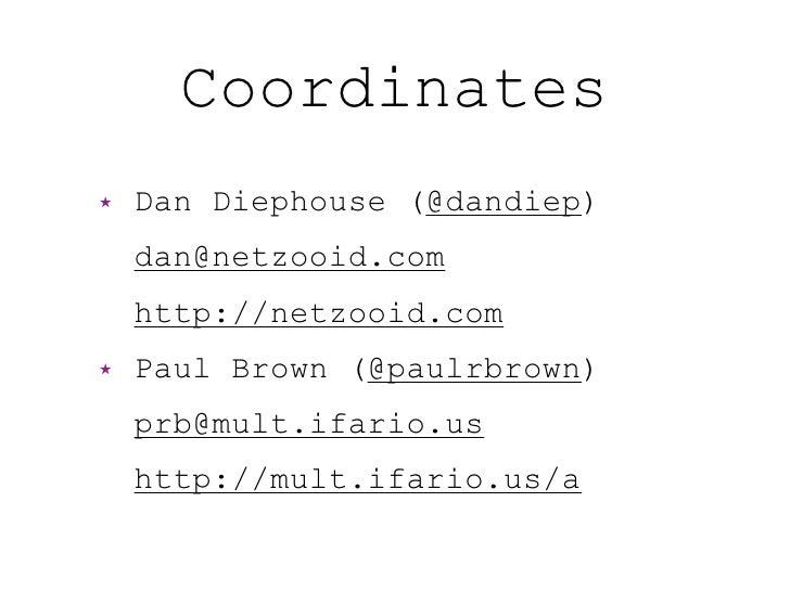 Coordinates ★   Dan Diephouse (@dandiep)     dan@netzooid.com     http://netzooid.com ★   Paul Brown (@paulrbrown)     prb...