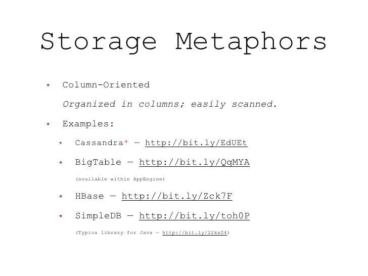 Storage Metaphors ★   Column-Oriented      Organized in columns; easily scanned. ★   Examples:     ★   Cassandra* — http:/...