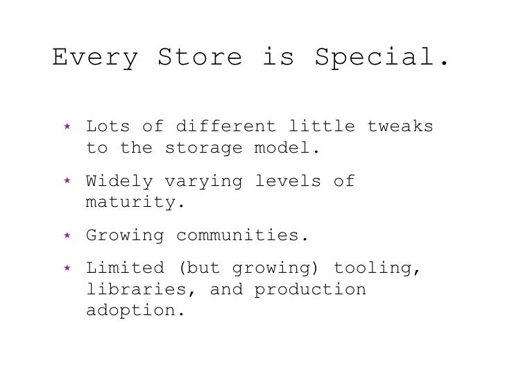 Every Store is Special.  ★   Lots of different little tweaks     to the storage model. ★   Widely varying levels of     ma...