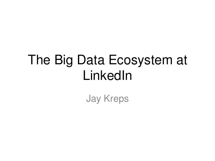 The Big Data Ecosystem at LinkedIn<br />Jay Kreps<br />