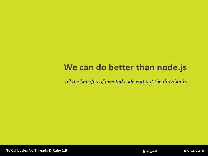 We can do better than node.js<br />all the benefits of evented code without the drawbacks<br />