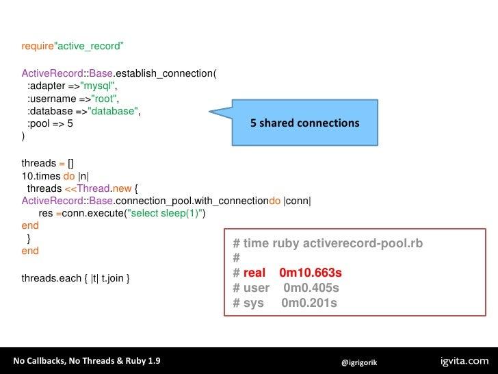 "require""active_record""<br />ActiveRecord::Base.establish_connection(<br />  :adapter => ""mysql"",<br />  :username => ""root..."