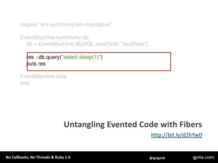 EventMachine.synchronydo<br />    multi =EventMachine::Synchrony::Multi.new<br />multi.add:a, EventMachine::HttpRequest.ne...