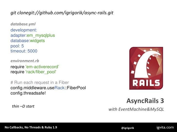EM.synchronydo<br />  result =EM::Synchrony.syncEventMachine::HttpRequest.new(URL).get<br />presult<br />EM.stop<br />end<...