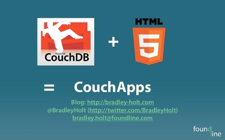 +=        CouchApps       Blog: http://bradley-holt.com@BradleyHolt (http://twitter.com/BradleyHolt)        bradley.holt@f...