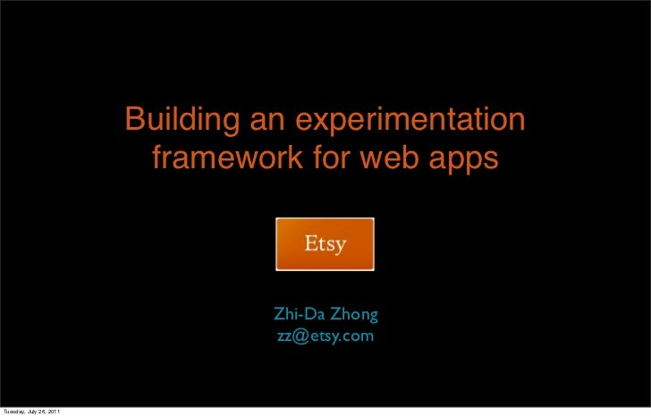 Building an experimentation                          framework for web apps                                  Zhi-Da Zhong ...