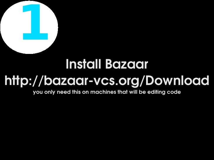 1           Install Bazaar http://bazaar­vcs.org/Download     you only need this on machines that will be editing code    ...