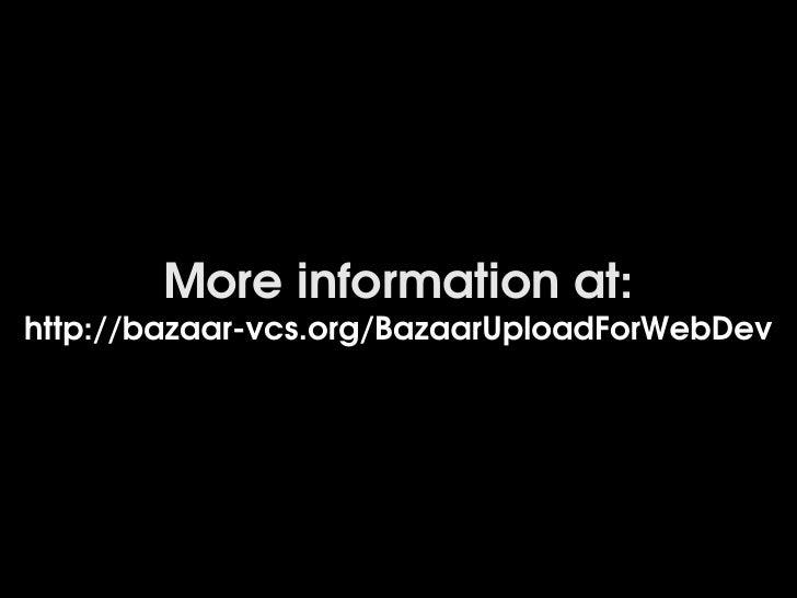Moreinformationat: http://bazaarvcs.org/BazaarUploadForWebDev