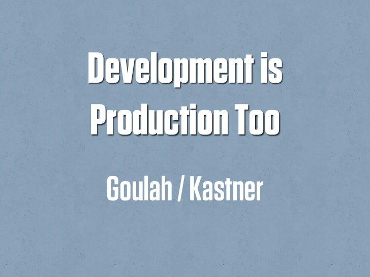 Development isProduction Too Goulah / Kastner