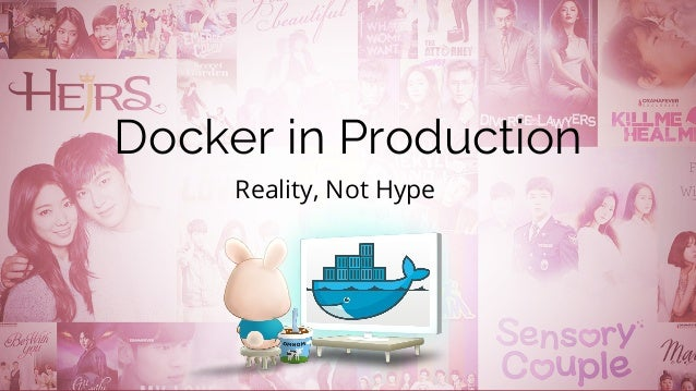 Reality, Not Hype Docker in Production