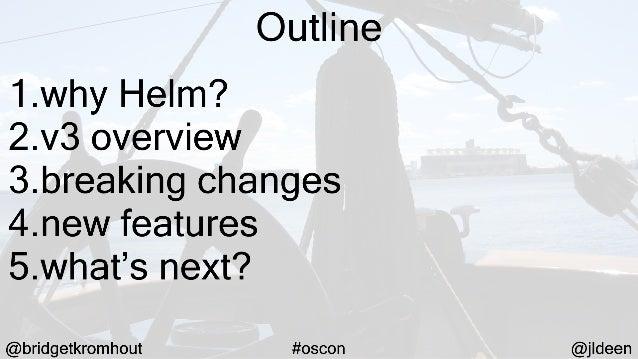 Helm 3: Navigating to Distant Shores (OSCON 2019) Slide 3