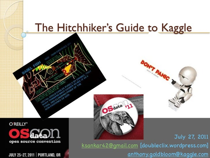 The Hitchhiker's Guide to Kaggle                                          July 27, 2011         ksankar42@gmail.com [doubl...