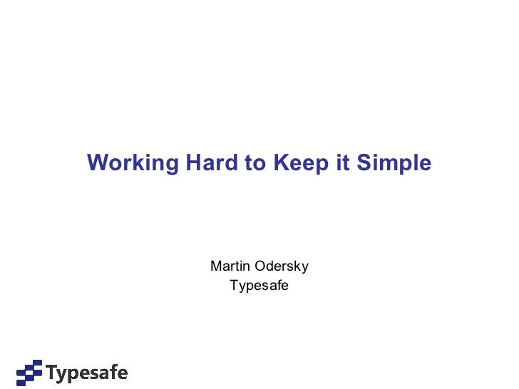Working Hard to Keep it Simple Martin Odersky Typesafe
