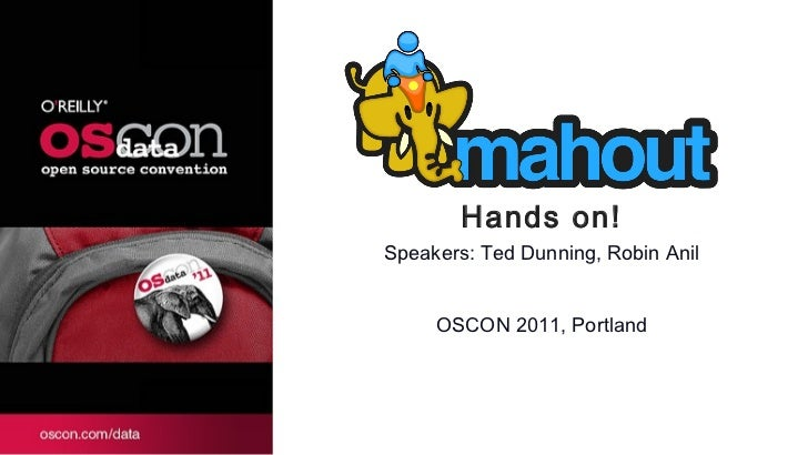 Hands on! Speakers: Ted Dunning, Robin Anil OSCON 2011, Portland