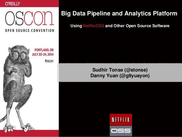 Sudhir Tonse (@stonse) Danny Yuan (@g9yuayon) Big Data Pipeline and Analytics Platform Using NetflixOSS and Other Open Sou...