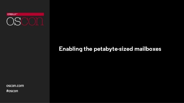 Enabling the petabyte-sized mailboxes