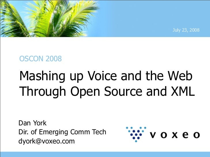 July 23, 2008     OSCON 2008  Mashing up Voice and the Web Through Open Source and XML  Dan York Dir. of Emerging Comm Tec...
