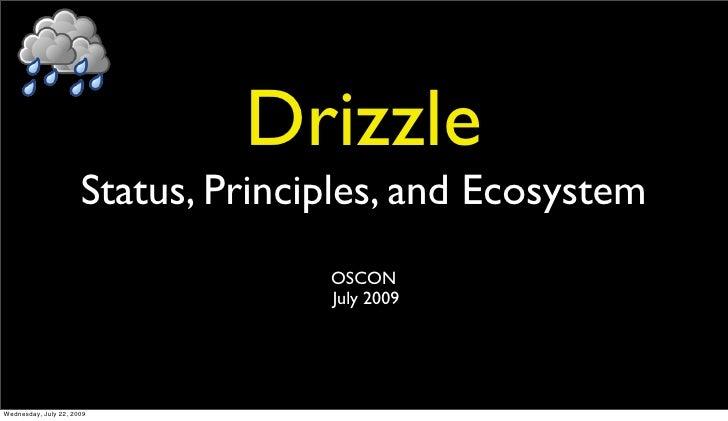Drizzle                       Status, Principles, and Ecosystem                                     OSCON                 ...