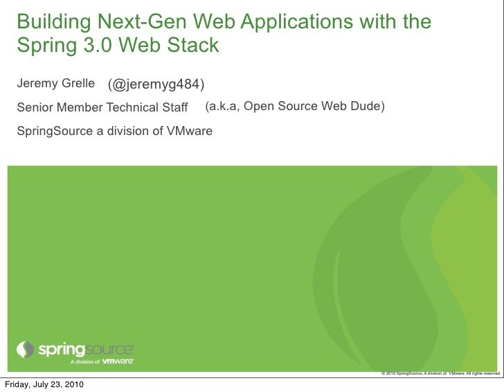 Building Next-Gen Web Applications with the    Spring 3.0 Web Stack    Jeremy Grelle (@jeremyg484)    Senior Member Techni...