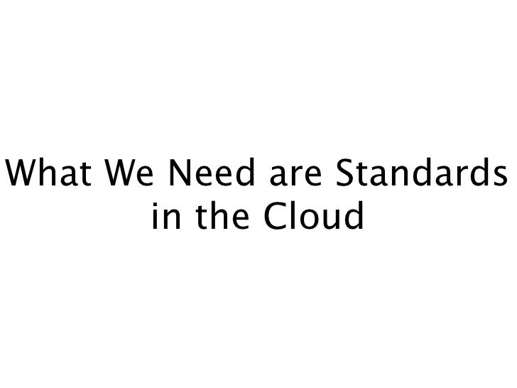 What We Need are Standards        in the Cloud