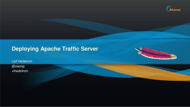 Deploying Apache Traffic Server<br />Leif Hedstrom<br />@zwoop<br />+lhedstrom<br />