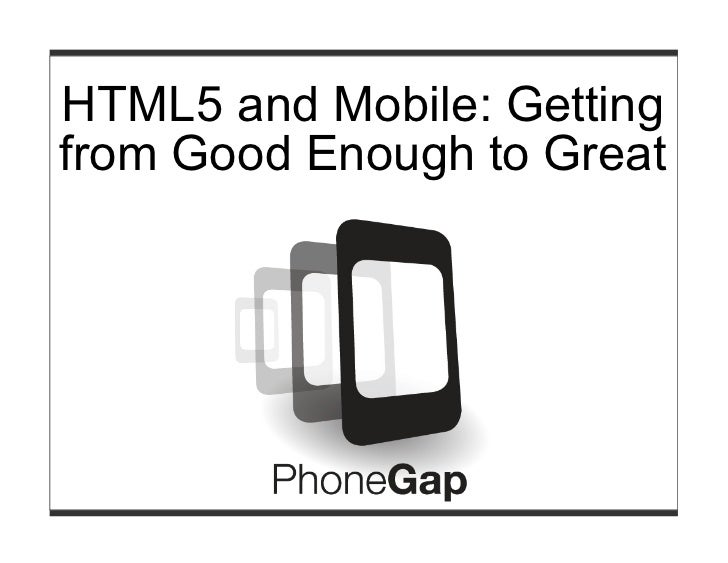 OSCON 2011 - HTML5 and Mobile: Getting From Good Enough To Great