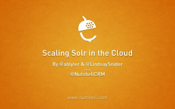 Scaling Solr in the Cloud  By @ablyler & @LindsaySnider              FROM         @NutshellCRM        www.nutshell.com