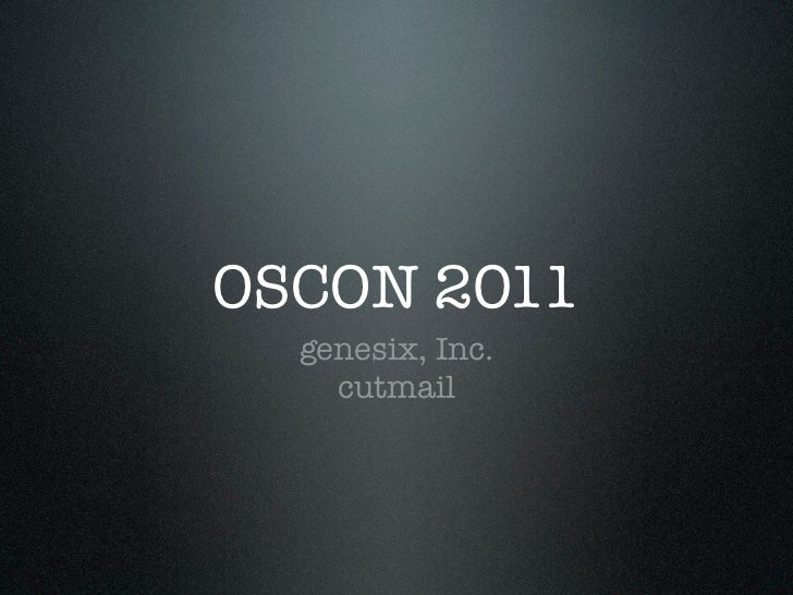 OSCON 2011  genesix, Inc.    cutmail