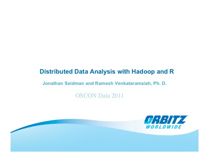 Distributed Data Analysis with Hadoop and RJonathan Seidman and Ramesh Venkataramaiah, Ph. D.             OSCON Data 2011