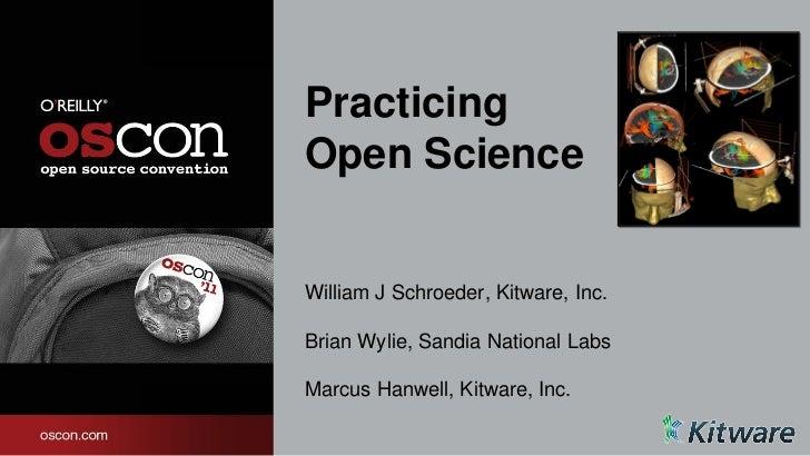 PracticingOpen ScienceWilliam J Schroeder, Kitware, Inc.Brian Wylie, Sandia National LabsMarcus Hanwell, Kitware, Inc.