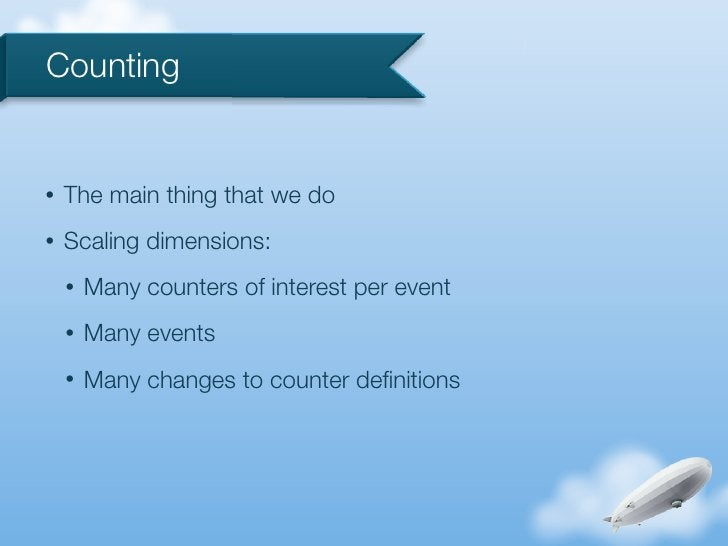 Counting•   The main thing that we do•   Scaling dimensions:    •   Many counters of interest per event    •   Many events...