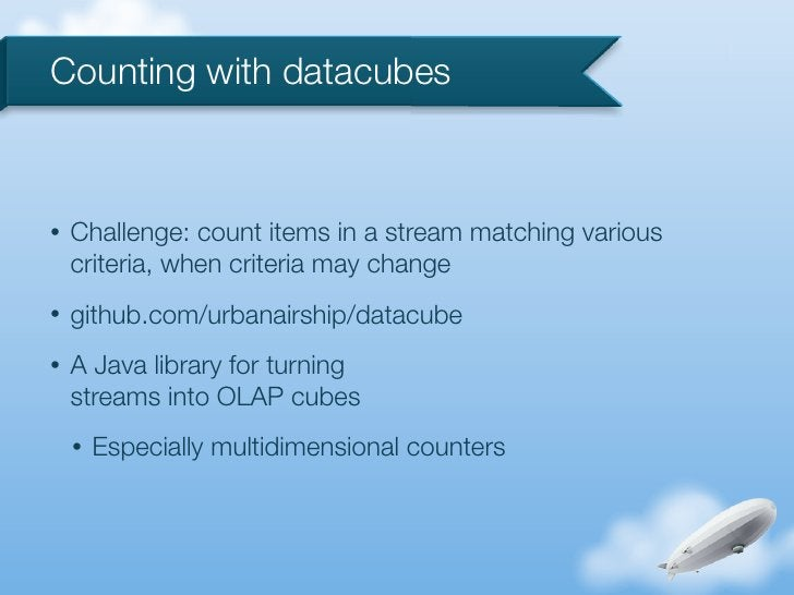 Counting with datacubes•   Challenge: count items in a stream matching various    criteria, when criteria may change•   gi...