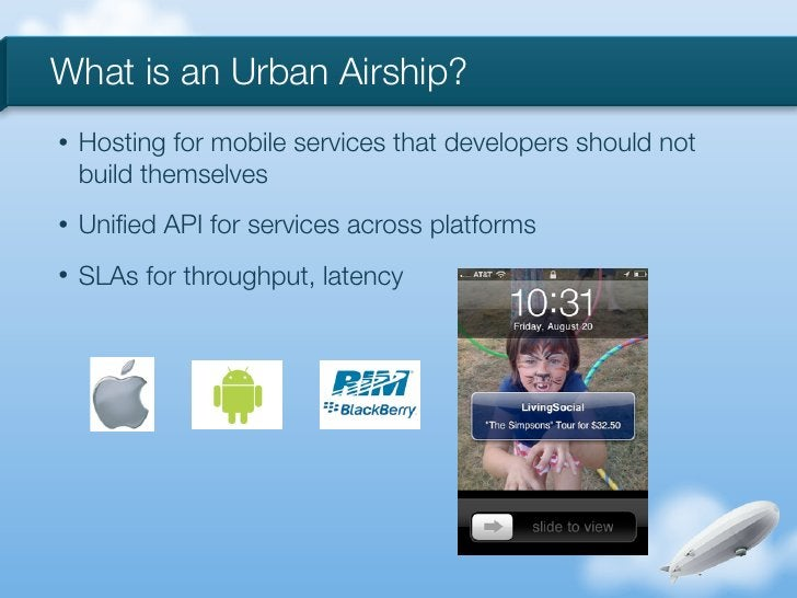 What is an Urban Airship?•   Hosting for mobile services that developers should not    build themselves•   Unified API for ...