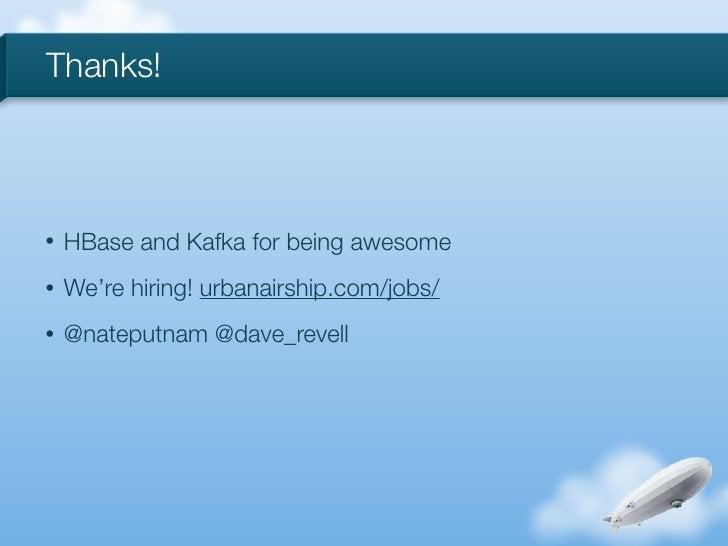 Thanks!•   HBase and Kafka for being awesome•   We're hiring! urbanairship.com/jobs/•   @nateputnam @dave_revell