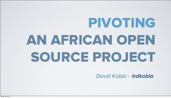 PIVOTING                      AN AFRICAN OPEN                      SOURCE PROJECT                              David Kobia...