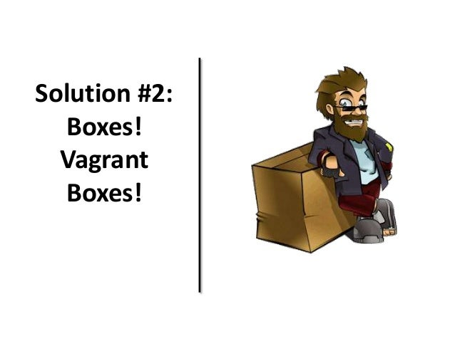 Solution #2: Boxes! Vagrant Boxes!