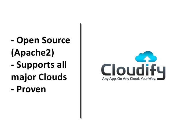 - Open Source (Apache2) - Supports all major Clouds - Proven