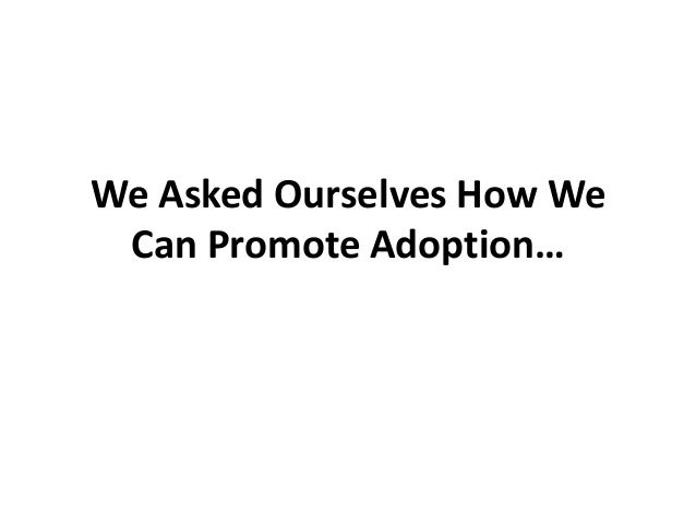 We Asked Ourselves How We Can Promote Adoption…