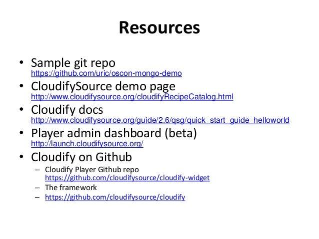 Resources • Sample git repo https://github.com/uric/oscon-mongo-demo • CloudifySource demo page http://www.cloudifysource....