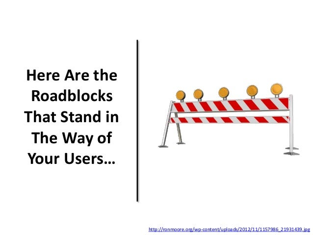 Here Are the Roadblocks That Stand in The Way of Your Users… http://ronmoore.org/wp-content/uploads/2012/11/1157986_219314...