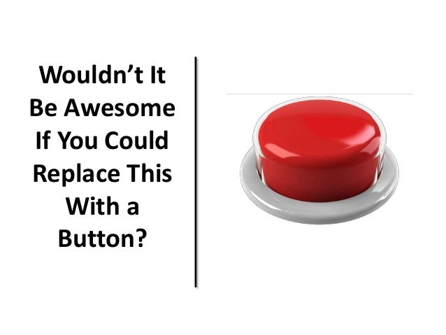 Wouldn't It Be Awesome If You Could Replace This With a Button?