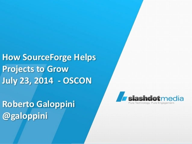 How  SourceForge  Helps Projects  to  Grow   July  23,  2014    -‐  OSCON  Roberto  Galoppini ...