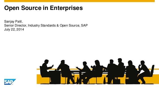Sanjay Patil, Senior Director, Industry Standards & Open Source, SAP July 22, 2014 Open Source in Enterprises